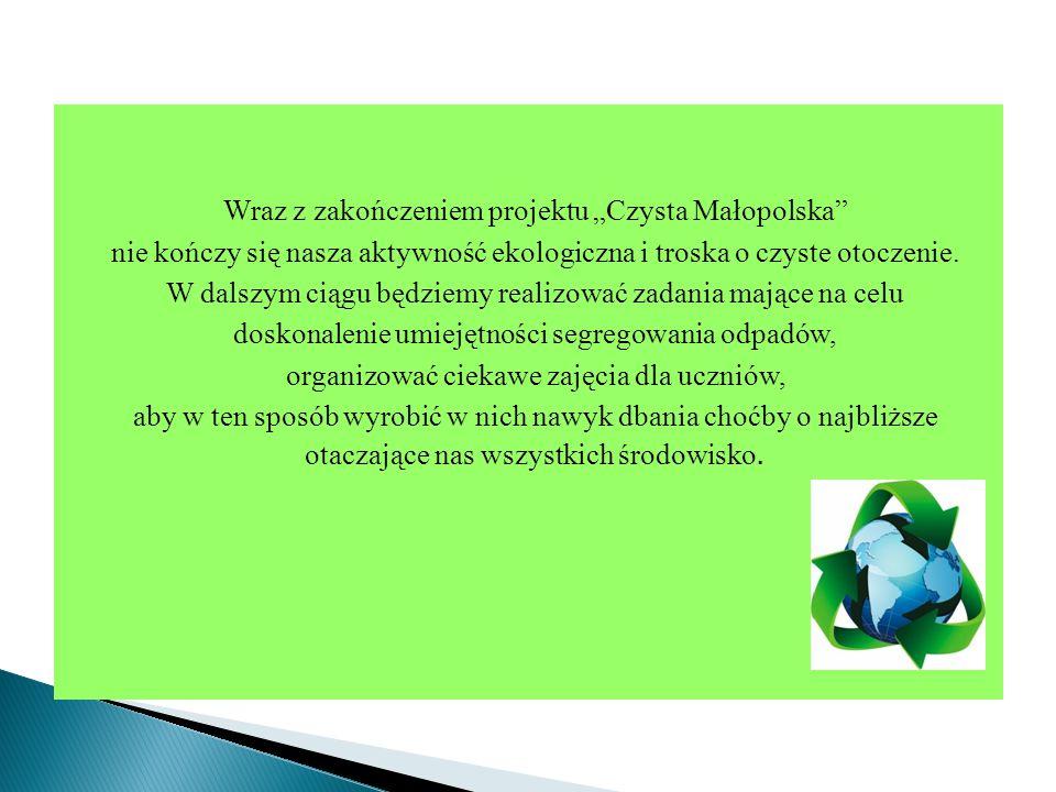 """Wraz z zakończeniem projektu """"Czysta Małopolska"""" nie kończy się nasza aktywność ekologiczna i troska o czyste otoczenie. W dalszym ciągu będziemy real"""