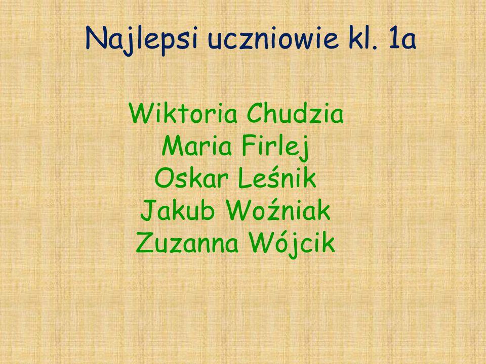 Najlepsi uczniowie kl. 1a Wiktoria Chudzia Maria Firlej Oskar Leśnik Jakub Woźniak Zuzanna Wójcik