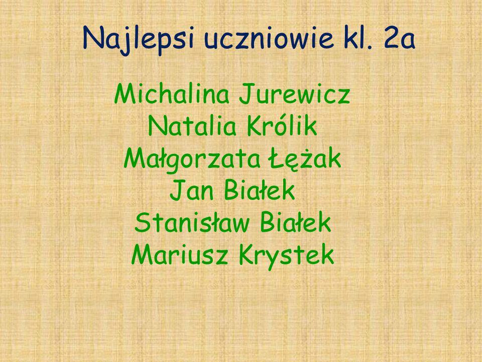 Najlepsi uczniowie kl. 2a Michalina Jurewicz Natalia Królik Małgorzata Łężak Jan Białek Stanisław Białek Mariusz Krystek