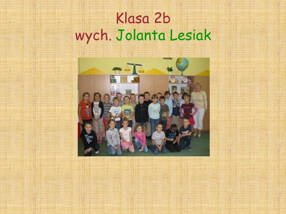 Klasa 2b wych. Jolanta Lesiak