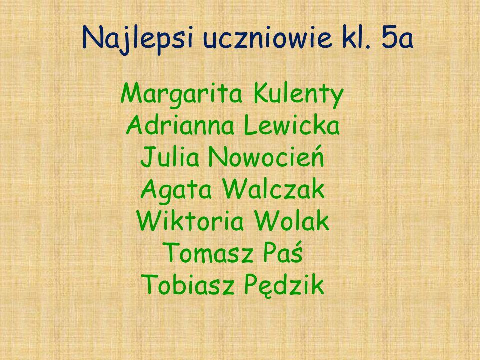 Najlepsi uczniowie kl. 5a Margarita Kulenty Adrianna Lewicka Julia Nowocień Agata Walczak Wiktoria Wolak Tomasz Paś Tobiasz Pędzik