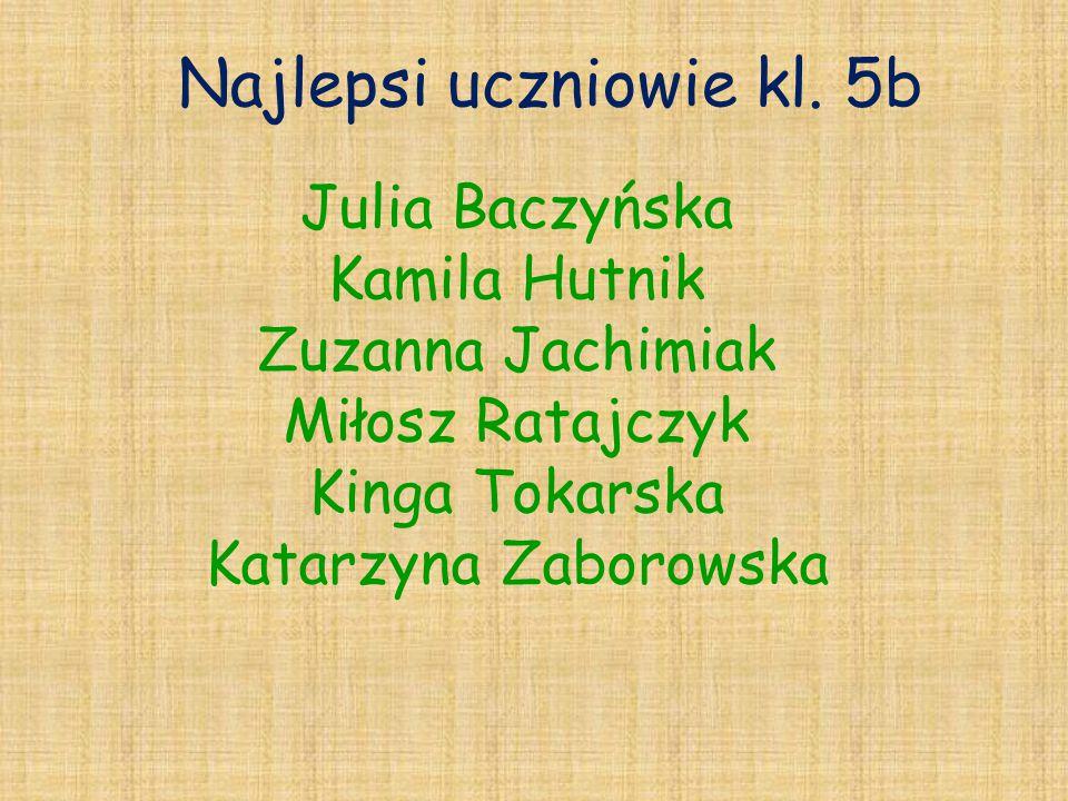 Najlepsi uczniowie kl. 5b Julia Baczyńska Kamila Hutnik Zuzanna Jachimiak Miłosz Ratajczyk Kinga Tokarska Katarzyna Zaborowska