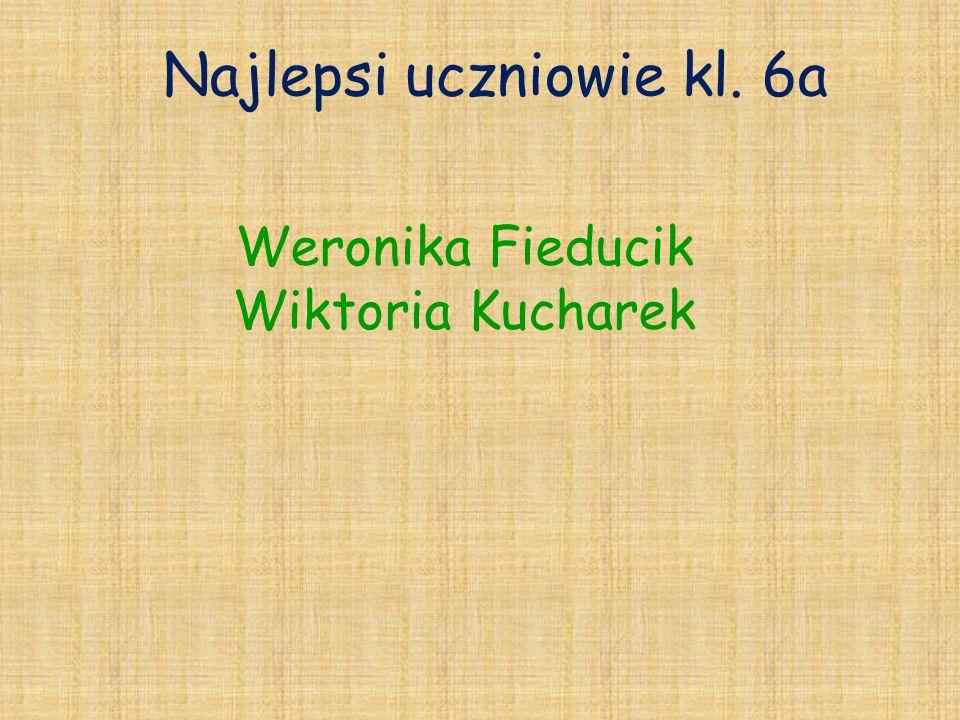 Najlepsi uczniowie kl. 6a Weronika Fieducik Wiktoria Kucharek