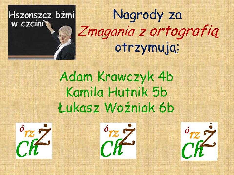 Adam Krawczyk 4b Kamila Hutnik 5b Łukasz Woźniak 6b