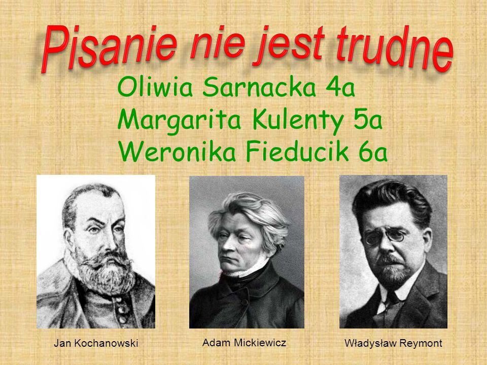 Oliwia Sarnacka 4a Margarita Kulenty 5a Weronika Fieducik 6a Jan Kochanowski Adam Mickiewicz Władysław Reymont