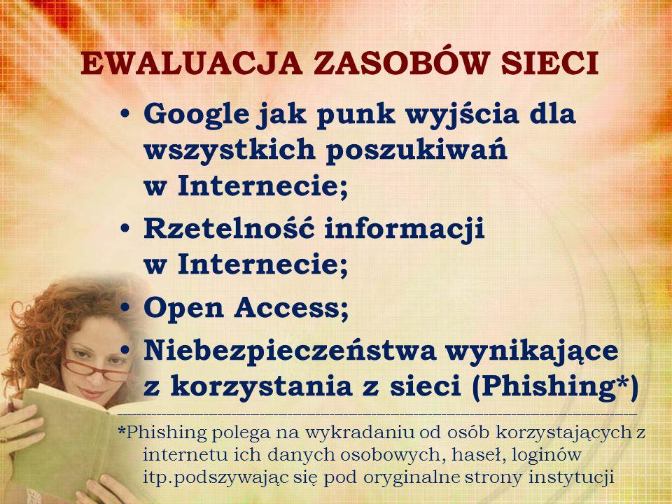 EWALUACJA ZASOBÓW SIECI Google jak punk wyjścia dla wszystkich poszukiwań w Internecie; Rzetelność informacji w Internecie; Open Access; Niebezpieczeń