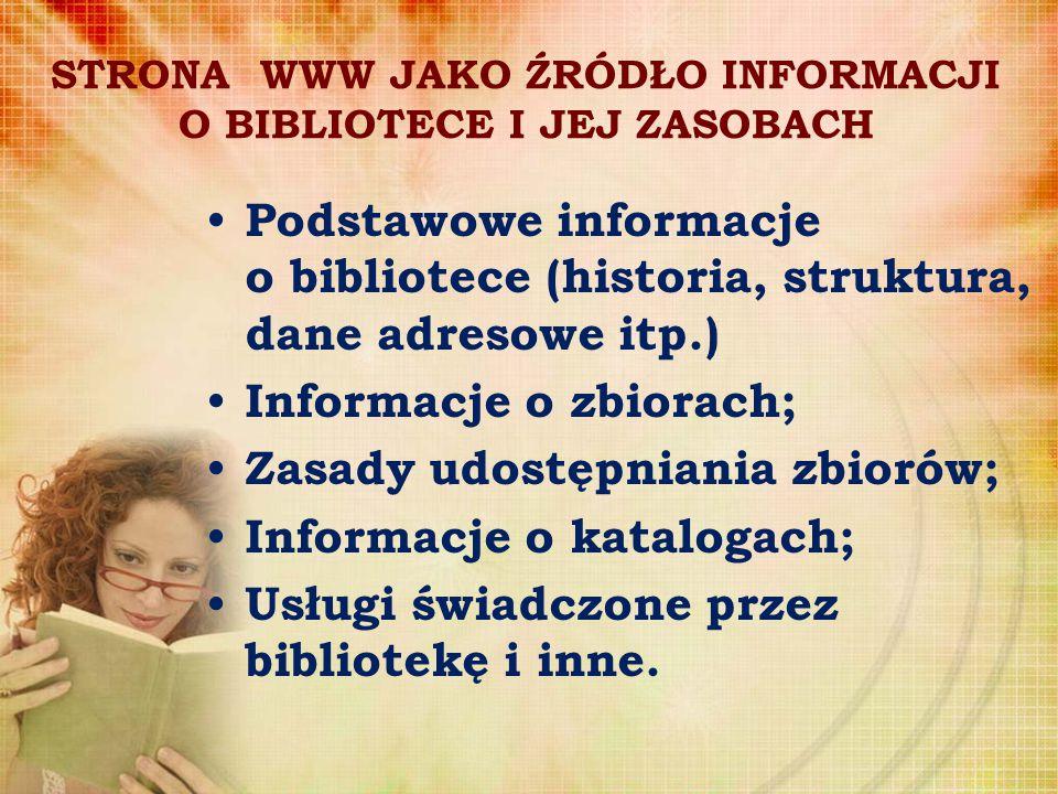 STRONA WWW JAKO ŹRÓDŁO INFORMACJI O BIBLIOTECE I JEJ ZASOBACH Podstawowe informacje o bibliotece (historia, struktura, dane adresowe itp.) Informacje