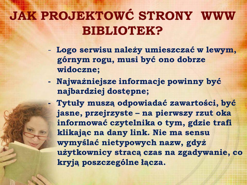 JAK PROJEKTOWĆ STRONY WWW BIBLIOTEK? - Logo serwisu należy umieszczać w lewym, górnym rogu, musi być ono dobrze widoczne; - Najważniejsze informacje p
