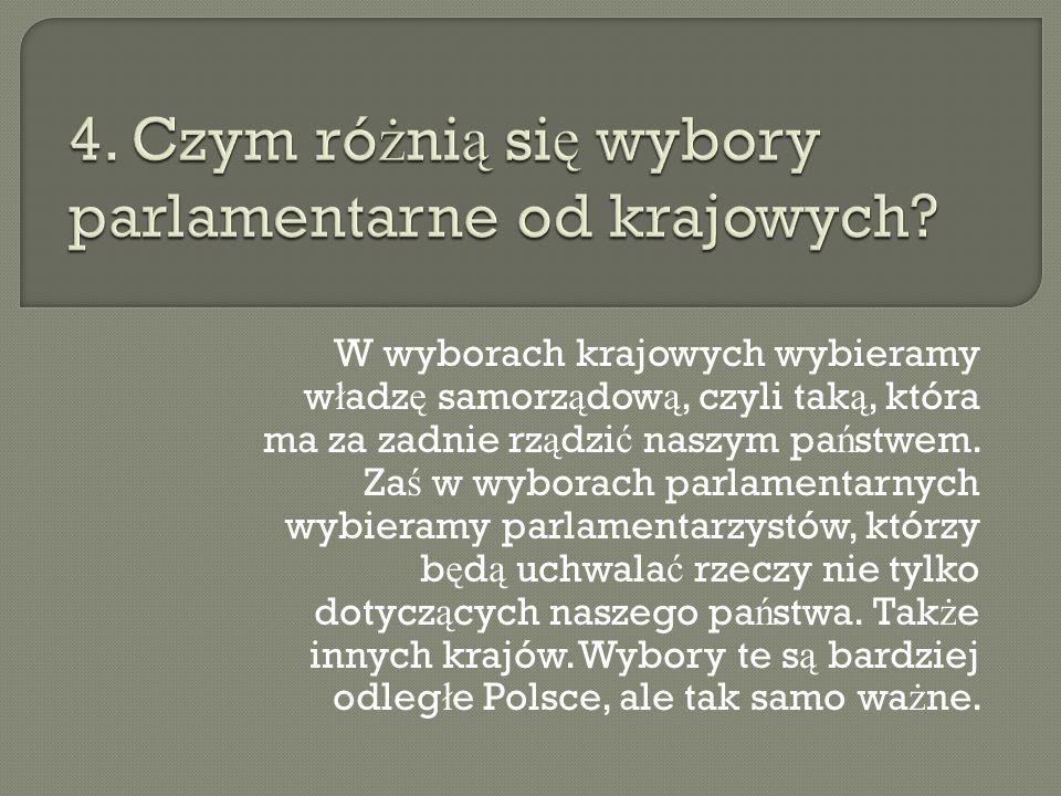 W wyborach krajowych wybieramy w ł adz ę samorz ą dow ą, czyli tak ą, która ma za zadnie rz ą dzi ć naszym pa ń stwem.