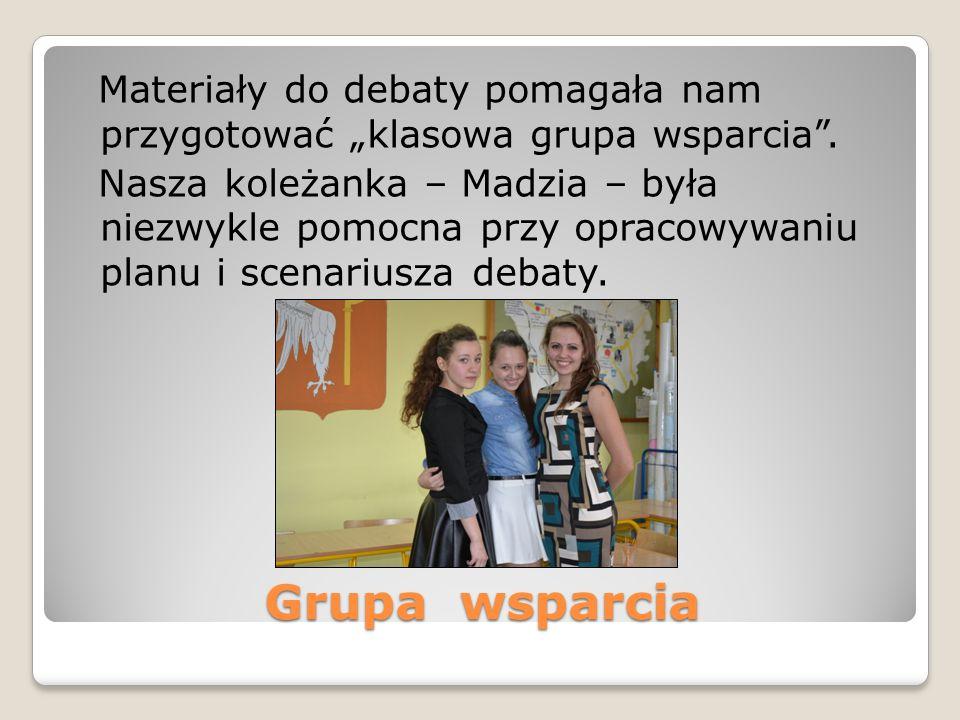 """Grupa wsparcia Materiały do debaty pomagała nam przygotować """"klasowa grupa wsparcia ."""