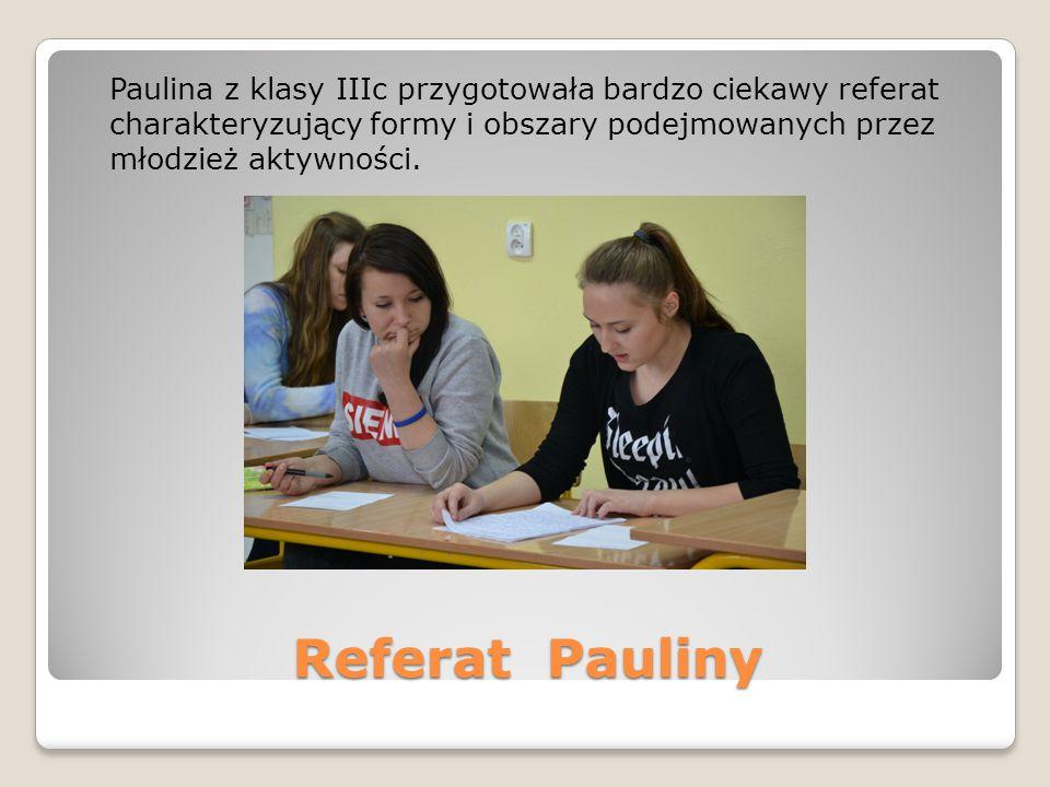 Referat Pauliny Paulina z klasy IIIc przygotowała bardzo ciekawy referat charakteryzujący formy i obszary podejmowanych przez młodzież aktywności.