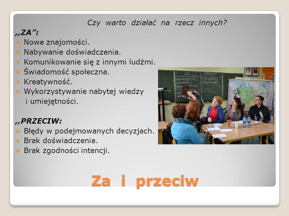 Za i przeciw Czy warto działać na rzecz innych?,,ZA :  Nowe znajomości.