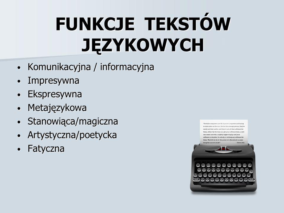 FUNKCJE TEKSTÓW JĘZYKOWYCH Komunikacyjna / informacyjna Komunikacyjna / informacyjna Impresywna Impresywna Ekspresywna Ekspresywna Metajęzykowa Metaję