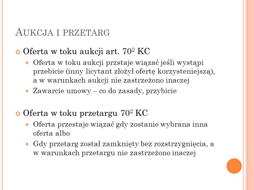 A UKCJA I PRZETARG Oferta w toku aukcji art. 70 2 KC Oferta w toku aukcji przstaje wiązać jeśli wystąpi przebicie (inny licytant złożył ofertę korzyst
