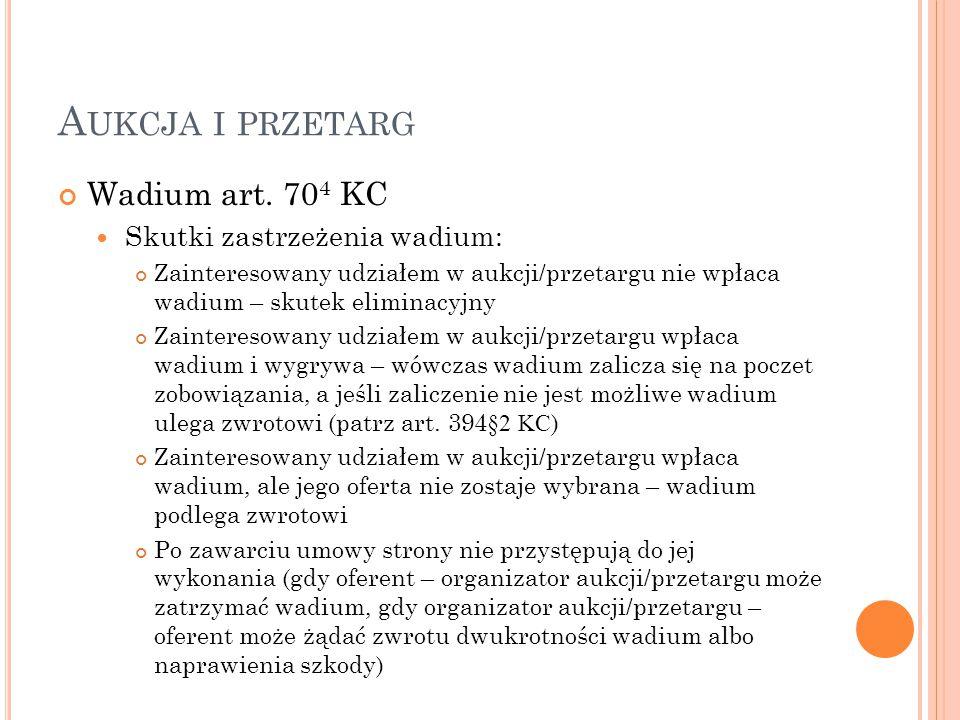 A UKCJA I PRZETARG Wadium art. 70 4 KC Skutki zastrzeżenia wadium: Zainteresowany udziałem w aukcji/przetargu nie wpłaca wadium – skutek eliminacyjny