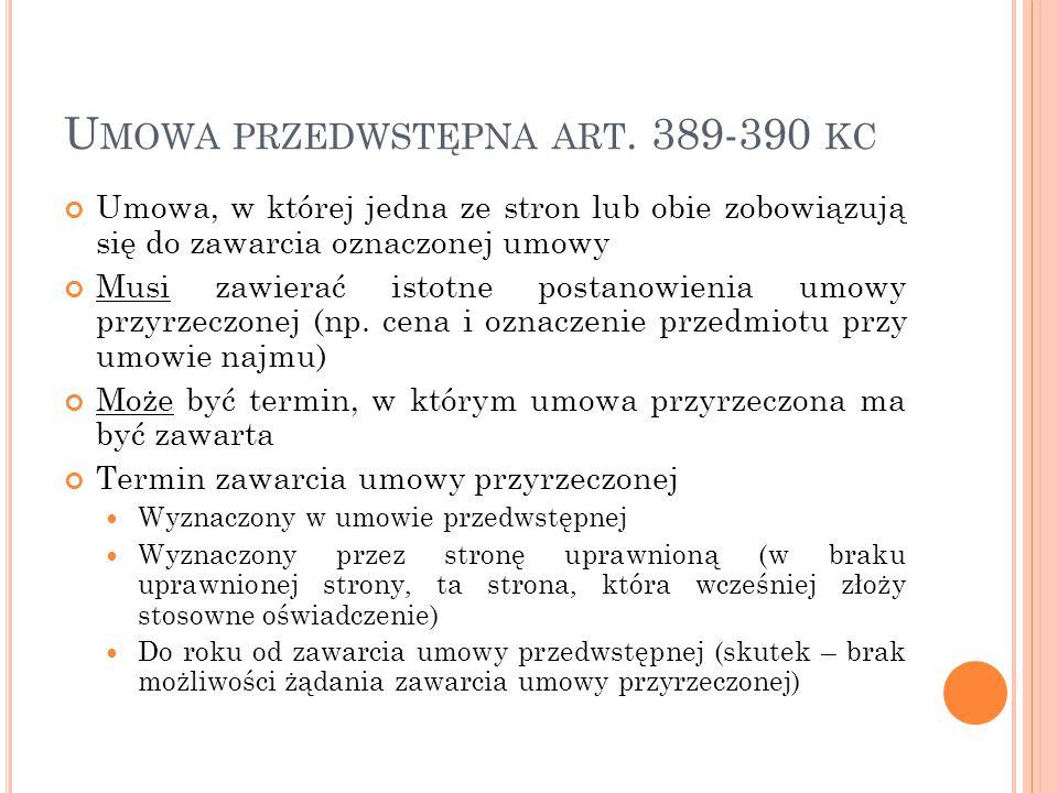 U MOWA PRZEDWSTĘPNA ART. 389-390 KC Umowa, w której jedna ze stron lub obie zobowiązują się do zawarcia oznaczonej umowy Musi zawierać istotne postano