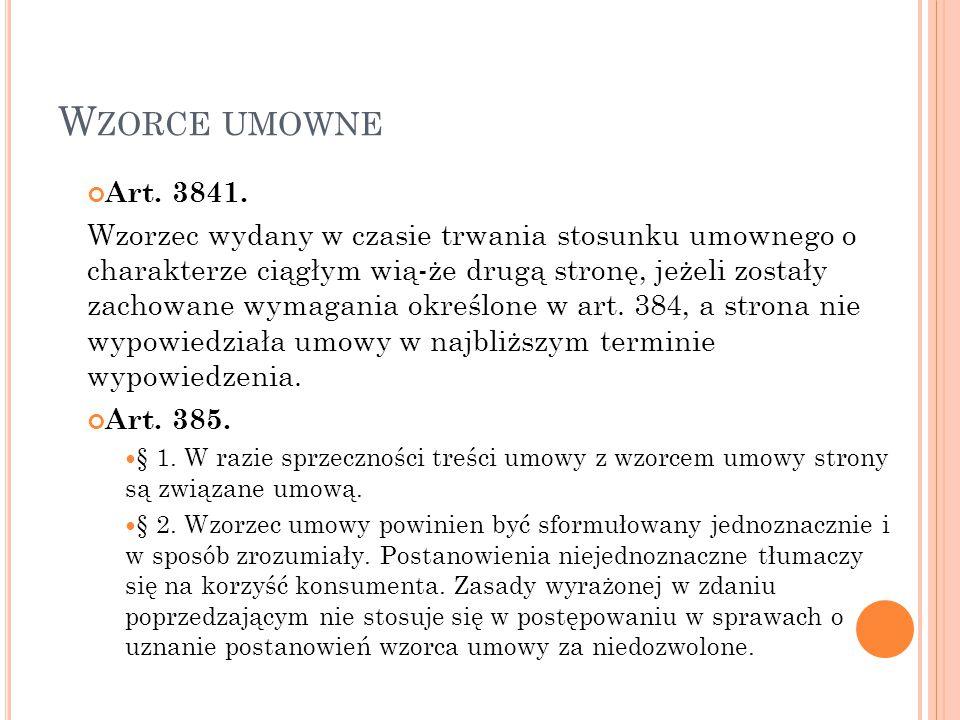 W ZORCE UMOWNE Art. 3841. Wzorzec wydany w czasie trwania stosunku umownego o charakterze ciągłym wią-że drugą stronę, jeżeli zostały zachowane wymaga