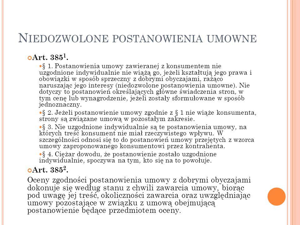 N IEDOZWOLONE POSTANOWIENIA UMOWNE Art. 385 1. § 1. Postanowienia umowy zawieranej z konsumentem nie uzgodnione indywidualnie nie wiążą go, jeżeli ksz