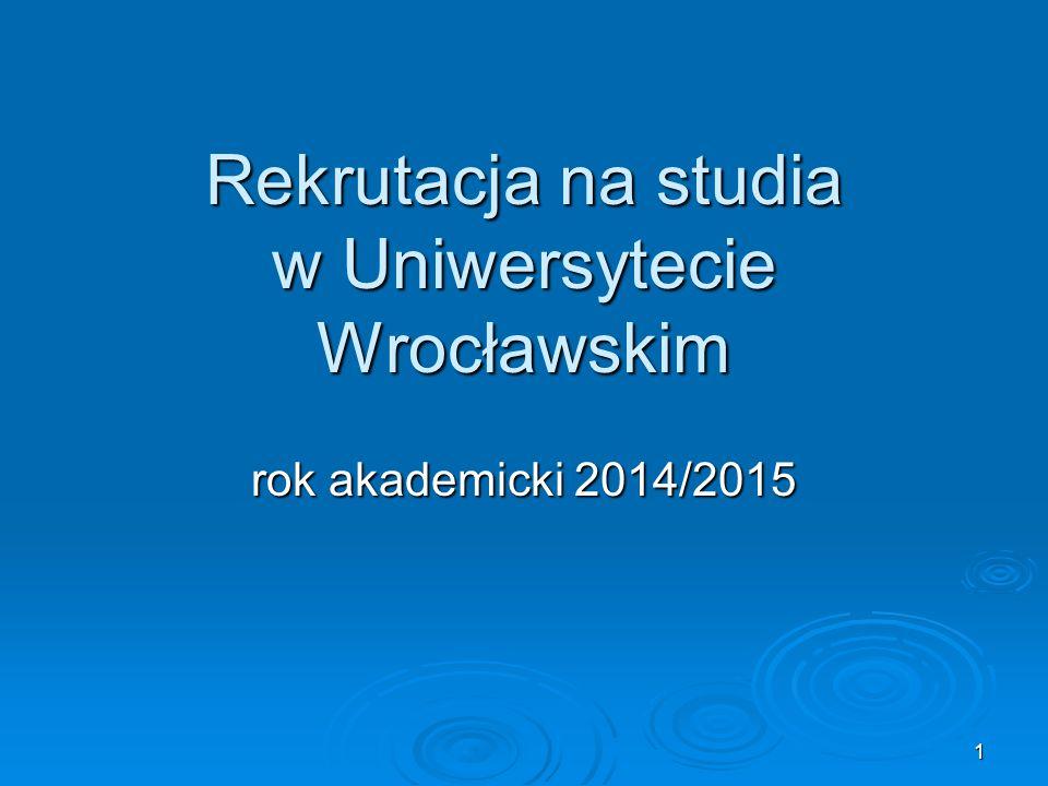 1 Rekrutacja na studia w Uniwersytecie Wrocławskim rok akademicki 2014/2015