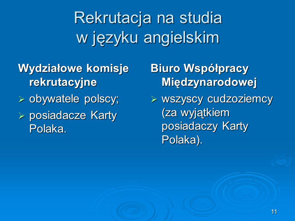 11 Rekrutacja na studia w języku angielskim Wydziałowe komisje rekrutacyjne  obywatele polscy;  posiadacze Karty Polaka. Biuro Współpracy Międzynaro