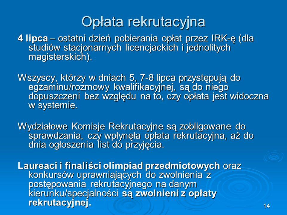 14 Opłata rekrutacyjna 4 lipca – ostatni dzień pobierania opłat przez IRK-ę (dla studiów stacjonarnych licencjackich i jednolitych magisterskich). Wsz