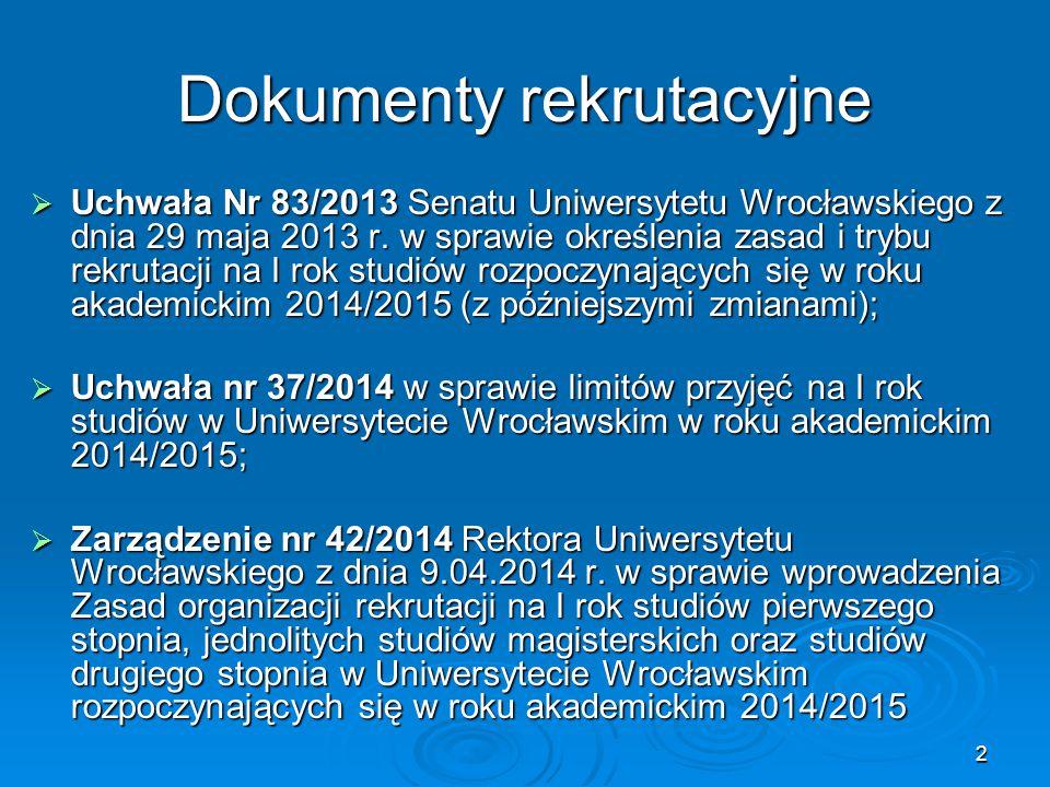 2 Dokumenty rekrutacyjne  Uchwała Nr 83/2013 Senatu Uniwersytetu Wrocławskiego z dnia 29 maja 2013 r. w sprawie określenia zasad i trybu rekrutacji n
