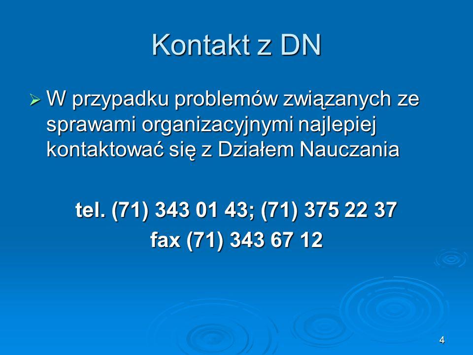4 Kontakt z DN  W przypadku problemów związanych ze sprawami organizacyjnymi najlepiej kontaktować się z Działem Nauczania tel. (71) 343 01 43; (71)