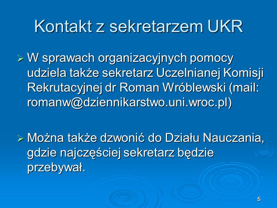 5 Kontakt z sekretarzem UKR  W sprawach organizacyjnych pomocy udziela także sekretarz Uczelnianej Komisji Rekrutacyjnej dr Roman Wróblewski (mail: r