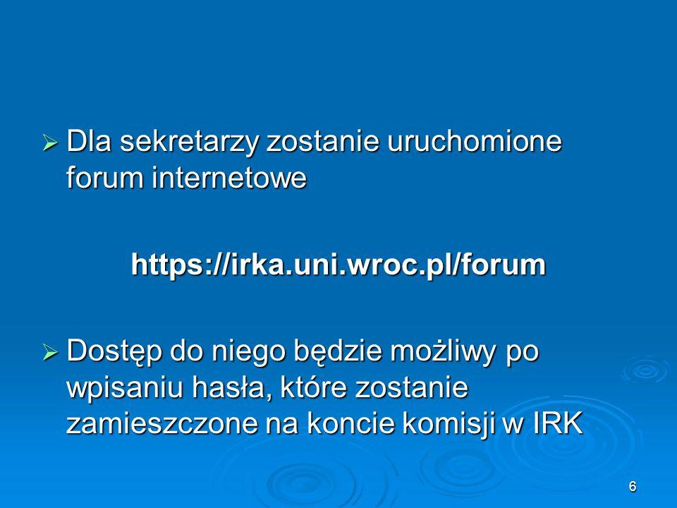 6  Dla sekretarzy zostanie uruchomione forum internetowe https://irka.uni.wroc.pl/forum  Dostęp do niego będzie możliwy po wpisaniu hasła, które zos