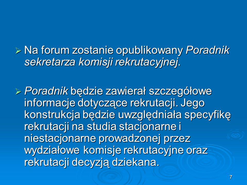 7  Na forum zostanie opublikowany Poradnik sekretarza komisji rekrutacyjnej.  Poradnik będzie zawierał szczegółowe informacje dotyczące rekrutacji.