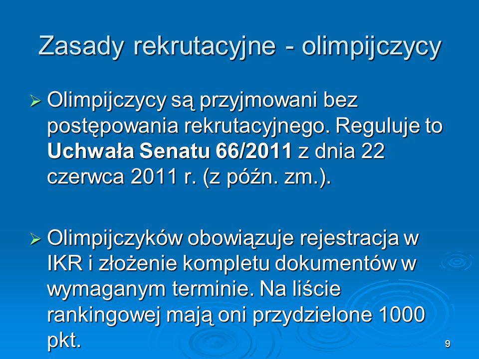 9 Zasady rekrutacyjne - olimpijczycy  Olimpijczycy są przyjmowani bez postępowania rekrutacyjnego. Reguluje to Uchwała Senatu 66/2011 z dnia 22 czerw