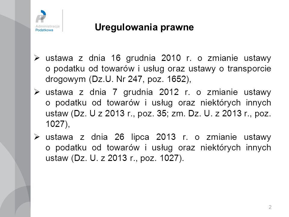 2 Uregulowania prawne  ustawa z dnia 16 grudnia 2010 r. o zmianie ustawy o podatku od towarów i usług oraz ustawy o transporcie drogowym (Dz.U. Nr 24