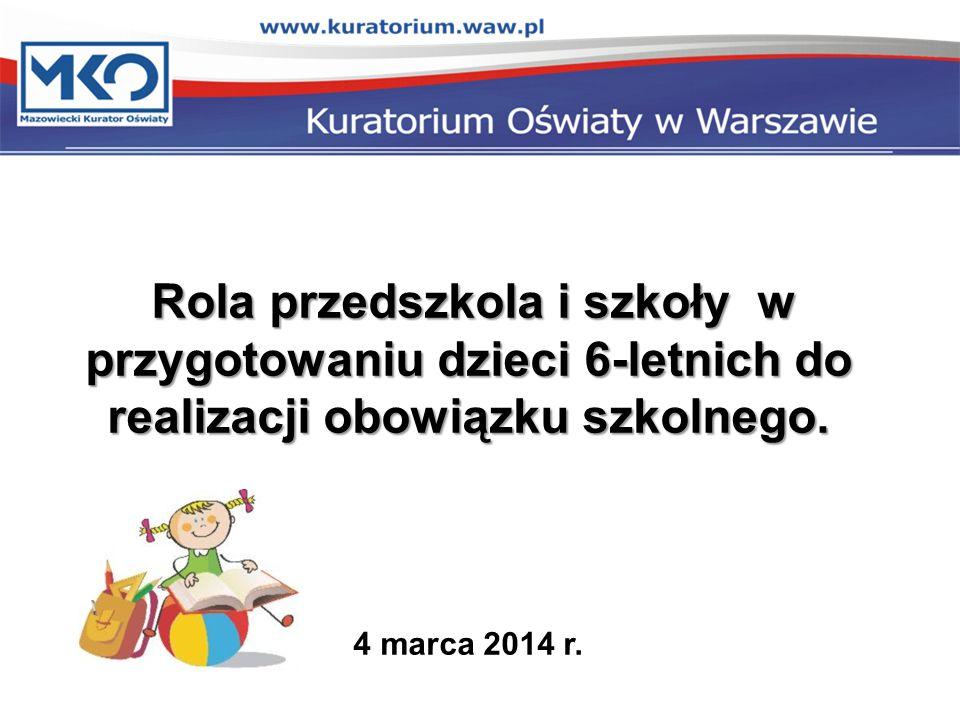 Rola przedszkola i szkoły w przygotowaniu dzieci 6-letnich do realizacji obowiązku szkolnego. 4 marca 2014 r.