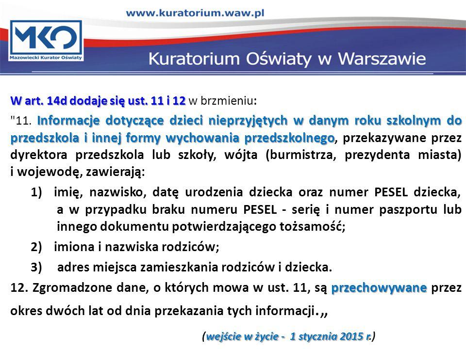 W art. 14d dodaje się ust. 11 i 12 W art. 14d dodaje się ust. 11 i 12 w brzmieniu: Informacje dotyczące dzieci nieprzyjętych w danym roku szkolnym do