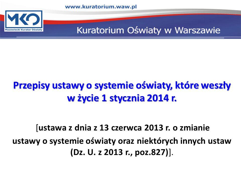 Przepisy ustawy o systemie oświaty, które weszły w życie 1 stycznia 2014 r. [ustawa z dnia z 13 czerwca 2013 r. o zmianie ustawy o systemie oświaty or