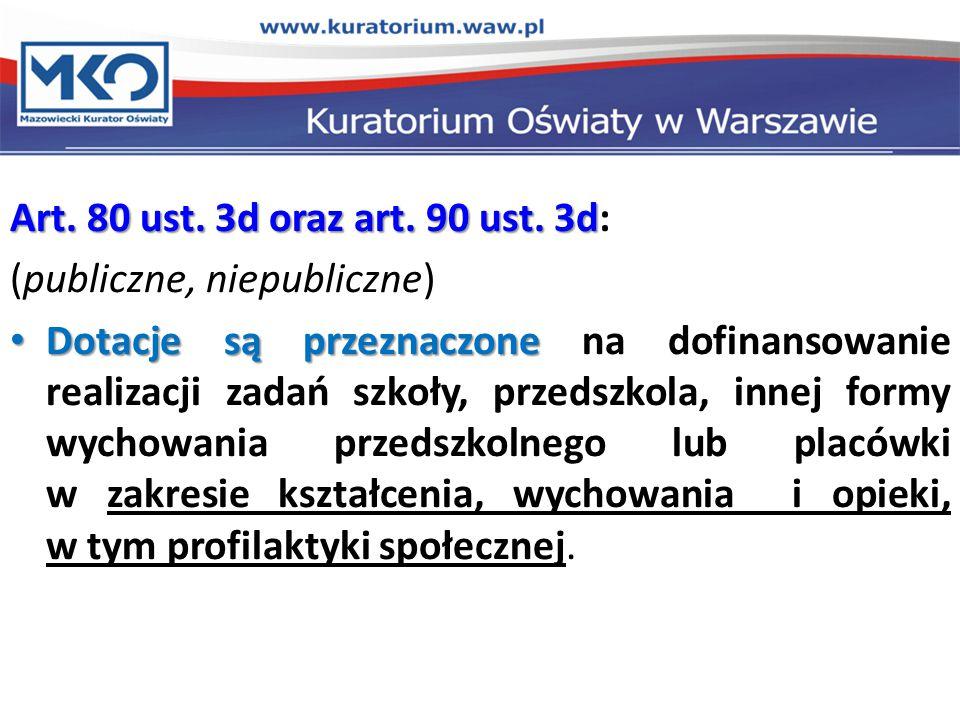Art. 80 ust. 3d oraz art. 90 ust. 3d Art. 80 ust. 3d oraz art. 90 ust. 3d: (publiczne, niepubliczne) Dotacje są przeznaczone Dotacje są przeznaczone n