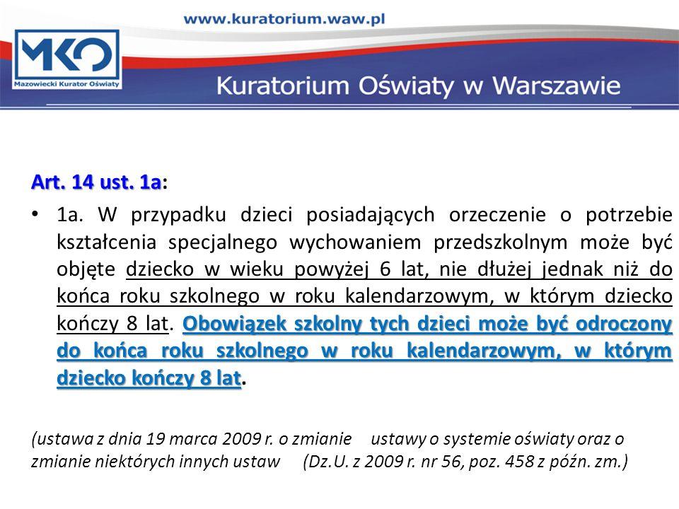 Art. 14 ust. 1a Art. 14 ust. 1a: Obowiązek szkolny tych dzieci może być odroczony do końca roku szkolnego w roku kalendarzowym, w którym dziecko kończ