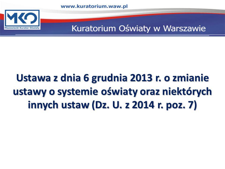 Ustawa z dnia 6 grudnia 2013 r. o zmianie ustawy o systemie oświaty oraz niektórych innych ustaw (Dz. U. z 2014 r. poz. 7)