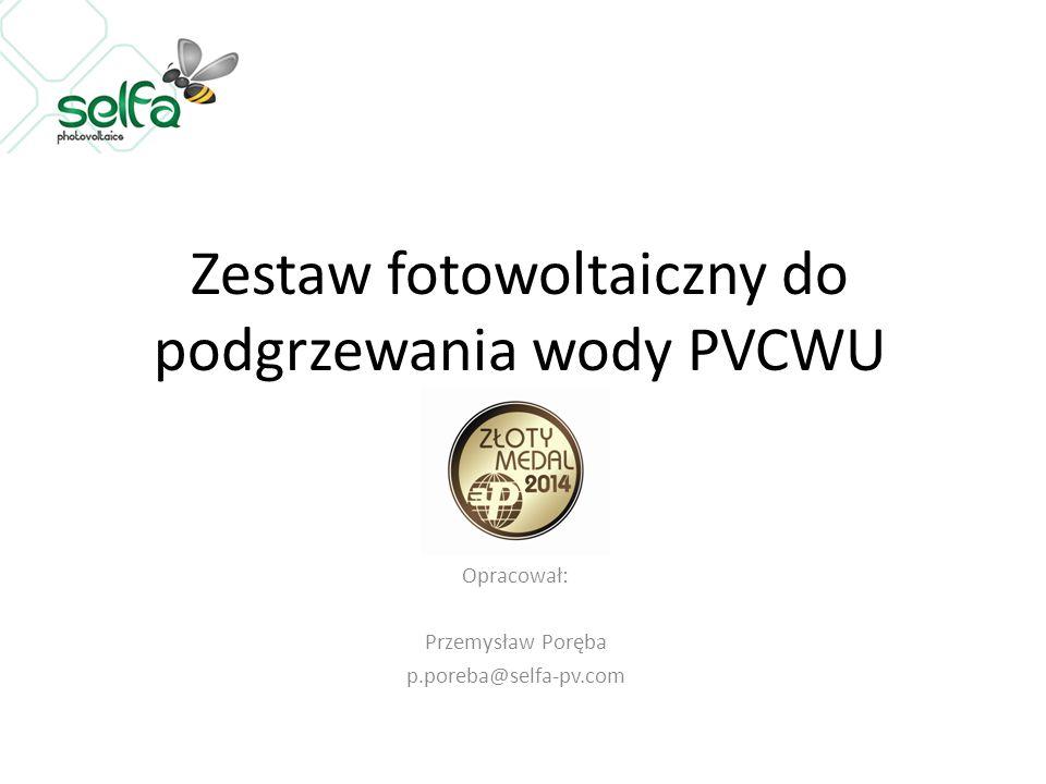 Zestaw fotowoltaiczny do podgrzewania wody PVCWU Opracował: Przemysław Poręba p.poreba@selfa-pv.com