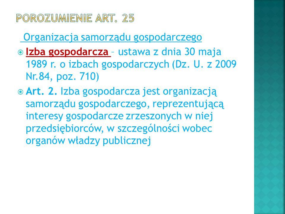 Organizacja samorządu gospodarczego  Izba gospodarcza – ustawa z dnia 30 maja 1989 r. o izbach gospodarczych (Dz. U. z 2009 Nr.84, poz. 710)  Art. 2