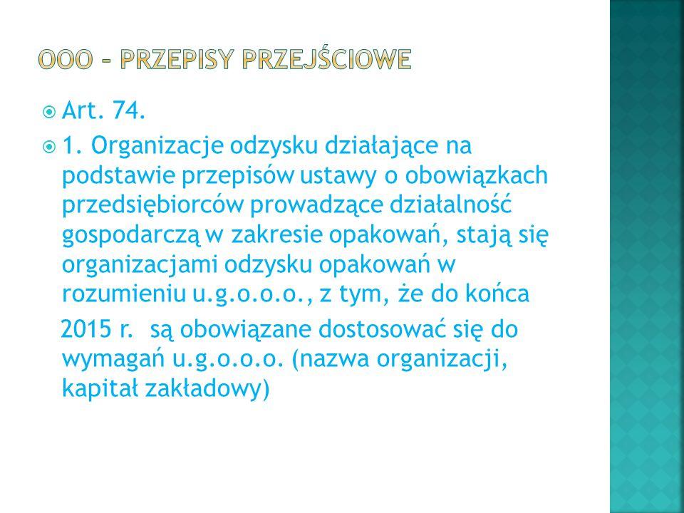  Art. 74.  1. Organizacje odzysku działające na podstawie przepisów ustawy o obowiązkach przedsiębiorców prowadzące działalność gospodarczą w zakres