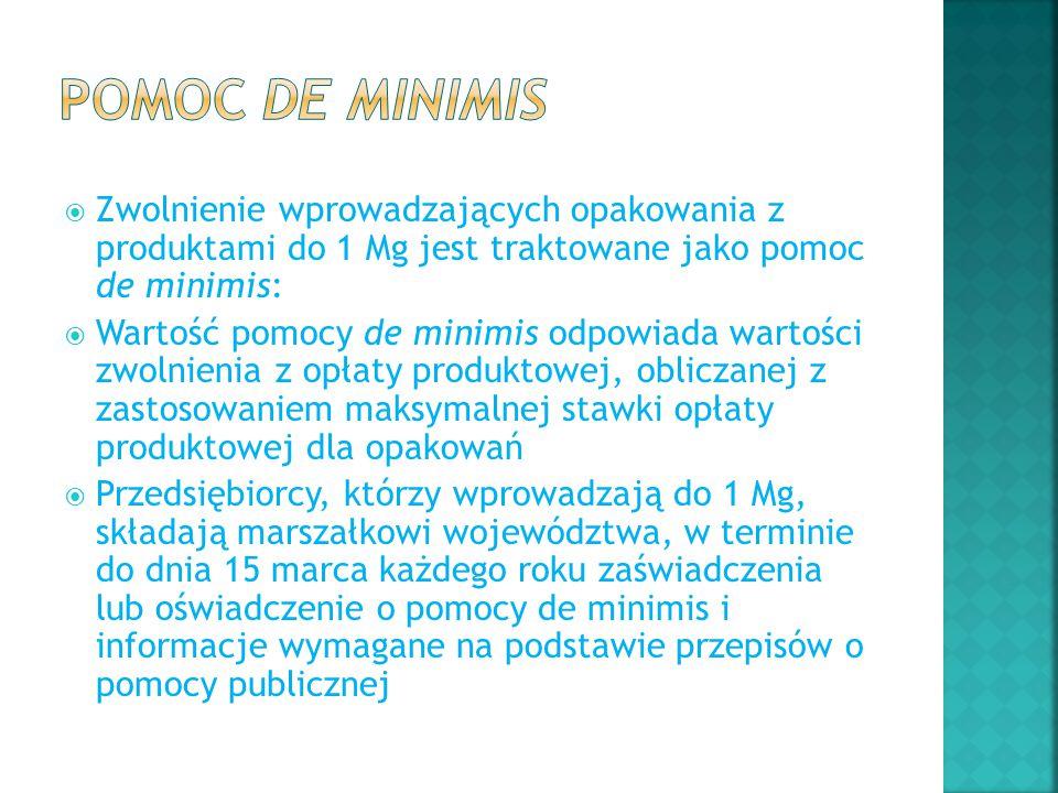  Zwolnienie wprowadzających opakowania z produktami do 1 Mg jest traktowane jako pomoc de minimis:  Wartość pomocy de minimis odpowiada wartości zwo