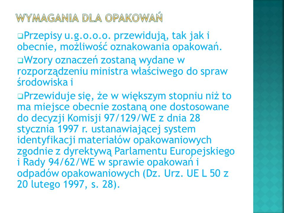  Przepisy u.g.o.o.o. przewidują, tak jak i obecnie, możliwość oznakowania opakowań.  Wzory oznaczeń zostaną wydane w rozporządzeniu ministra właściw