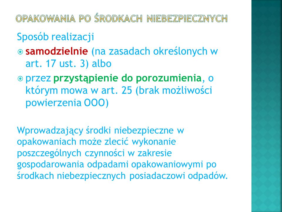 Sposób realizacji  samodzielnie (na zasadach określonych w art. 17 ust. 3) albo  przez przystąpienie do porozumienia, o którym mowa w art. 25 (brak