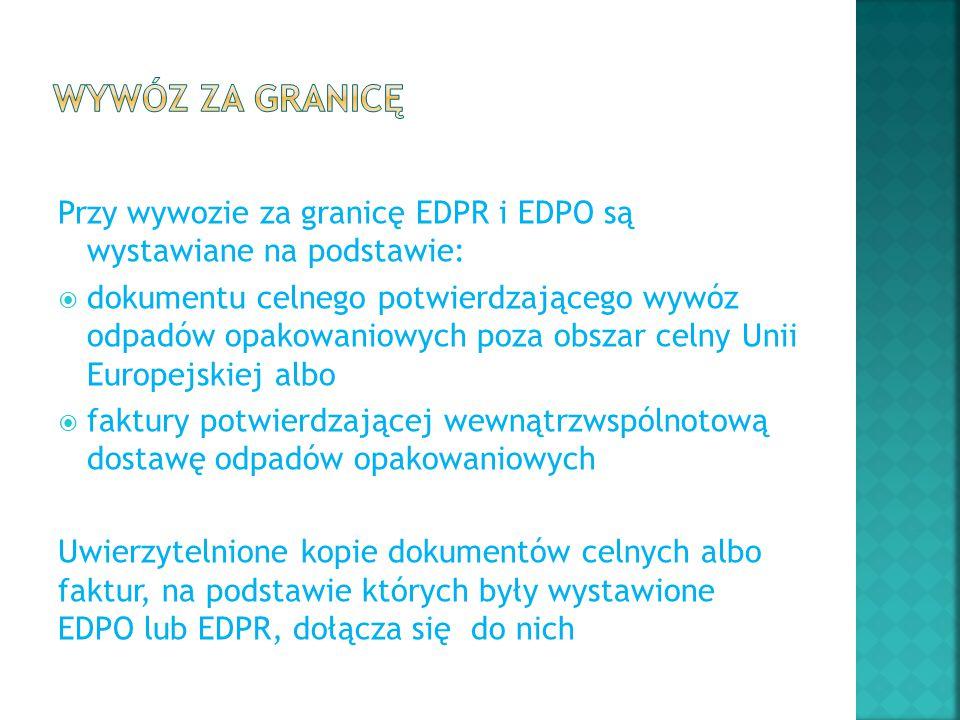 Przy wywozie za granicę EDPR i EDPO są wystawiane na podstawie:  dokumentu celnego potwierdzającego wywóz odpadów opakowaniowych poza obszar celny Un
