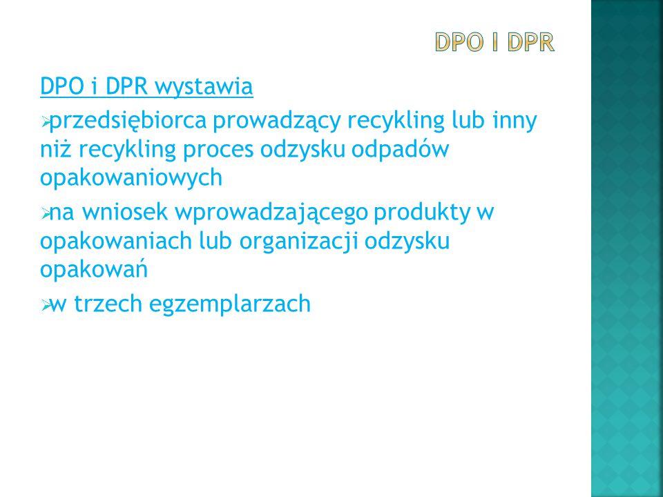 DPO i DPR wystawia  przedsiębiorca prowadzący recykling lub inny niż recykling proces odzysku odpadów opakowaniowych  na wniosek wprowadzającego pro