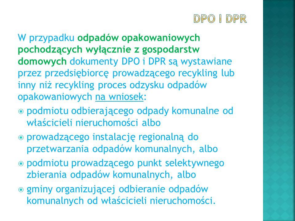 W przypadku odpadów opakowaniowych pochodzących wyłącznie z gospodarstw domowych dokumenty DPO i DPR są wystawiane przez przedsiębiorcę prowadzącego r