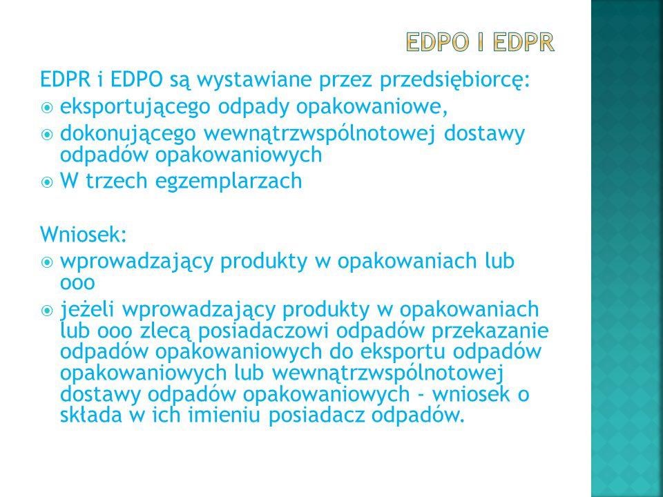 EDPR i EDPO są wystawiane przez przedsiębiorcę:  eksportującego odpady opakowaniowe,  dokonującego wewnątrzwspólnotowej dostawy odpadów opakowaniowy