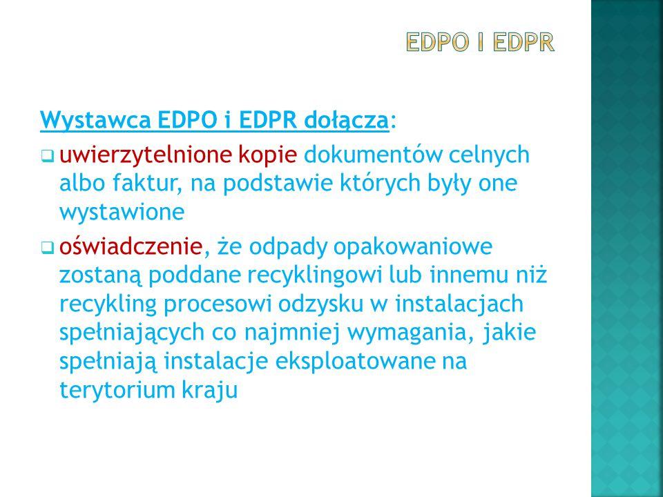 Wystawca EDPO i EDPR dołącza:  uwierzytelnione kopie dokumentów celnych albo faktur, na podstawie których były one wystawione  oświadczenie, że odpa