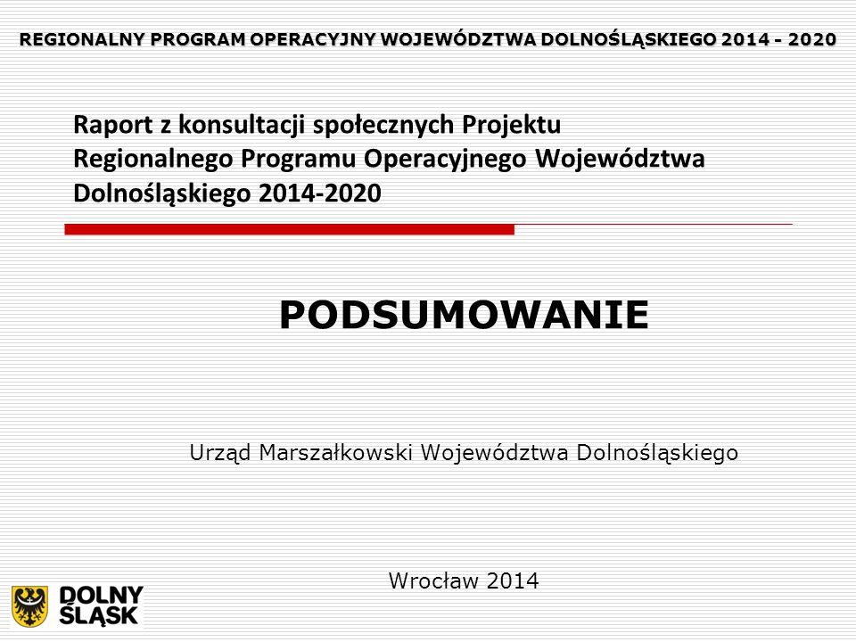 Raport z konsultacji społecznych Projektu Regionalnego Programu Operacyjnego Województwa Dolnośląskiego 2014-2020 PODSUMOWANIE Urząd Marszałkowski Województwa Dolnośląskiego Wrocław 2014 REGIONALNY PROGRAM OPERACYJNY WOJEWÓDZTWA DOLNOŚLĄSKIEGO 2014 - 2020